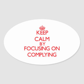 Keep Calm by focusing on Complying Oval Sticker