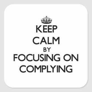 Keep Calm by focusing on Complying Square Sticker