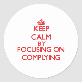 Keep Calm by focusing on Complying Round Sticker