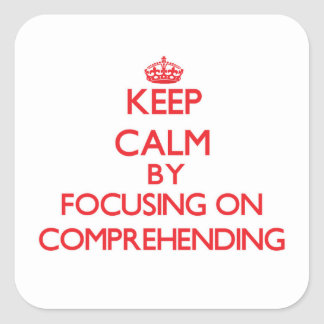 Keep Calm by focusing on Comprehending Sticker