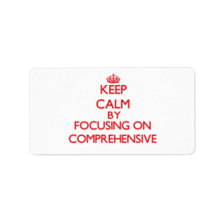 Keep Calm by focusing on Comprehensive Address Label