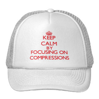 Keep Calm by focusing on Compressions Hats