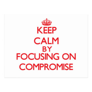 Keep Calm by focusing on Compromise Postcard