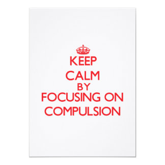 Keep Calm by focusing on Compulsion Cards