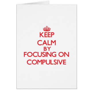 Keep Calm by focusing on Compulsive Greeting Card