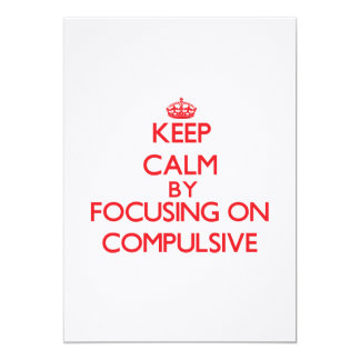 Keep Calm by focusing on Compulsive Custom Invite