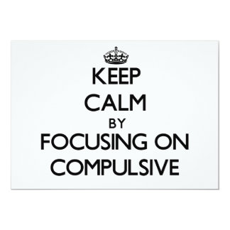 Keep Calm by focusing on Compulsive 5x7 Paper Invitation Card
