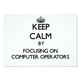 Keep Calm by focusing on Computer Operators 5x7 Paper Invitation Card