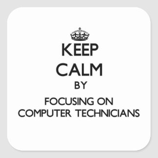 Keep Calm by focusing on Computer Technicians Square Sticker