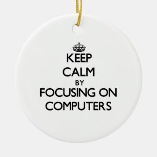 Keep Calm by focusing on Computers Christmas Tree Ornaments