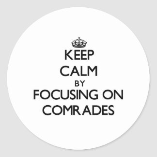 Keep Calm by focusing on Comrades Round Sticker