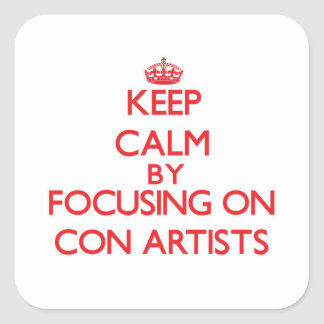 Keep Calm by focusing on Con Artists Square Stickers