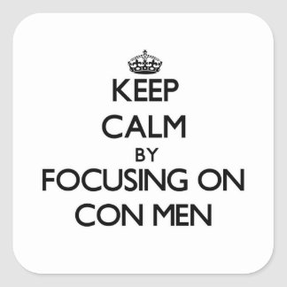 Keep Calm by focusing on Con Men Square Sticker