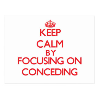Keep Calm by focusing on Conceding Post Card