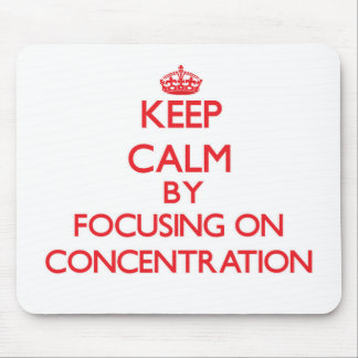 Keep Calm by focusing on Concentration Mouse Pads