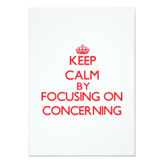 Keep Calm by focusing on Concerning 5x7 Paper Invitation Card