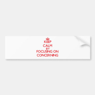 Keep Calm by focusing on Concerning Bumper Stickers