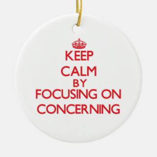 Keep Calm by focusing on Concerning Double-Sided Ceramic Round Christmas Ornament