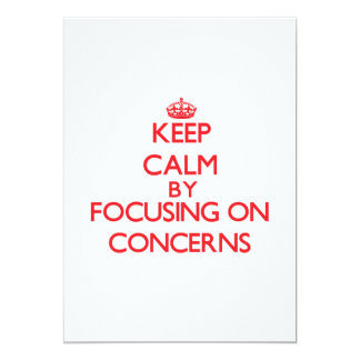 Keep Calm by focusing on Concerns 5x7 Paper Invitation Card