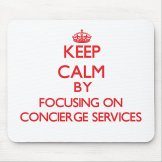 Keep Calm by focusing on Concierge Services Mouse Pad