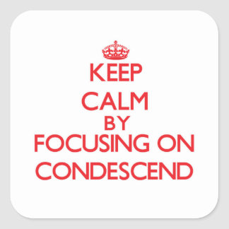 Keep Calm by focusing on Condescend Square Sticker