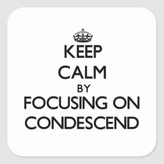 Keep Calm by focusing on Condescend Square Stickers