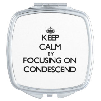 Keep Calm by focusing on Condescend Vanity Mirrors