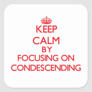 Keep Calm by focusing on Condescending Square Stickers
