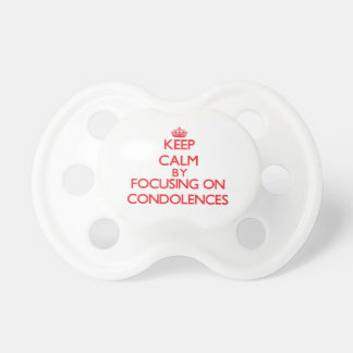 Keep Calm by focusing on Condolences Baby Pacifier