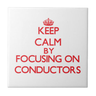 Keep Calm by focusing on Conductors Ceramic Tiles