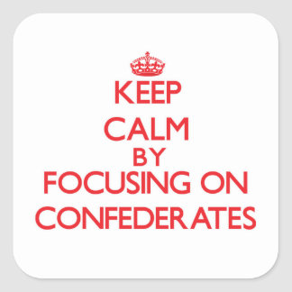 Keep Calm by focusing on Confederates Square Sticker