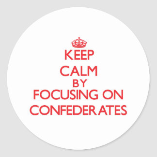 Keep Calm by focusing on Confederates Classic Round Sticker