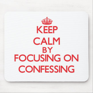 Keep Calm by focusing on Confessing Mousepads