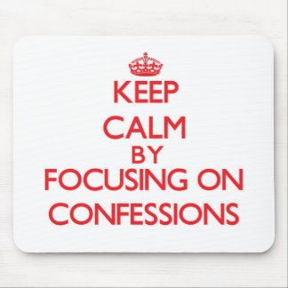 Keep Calm by focusing on Confessions Mouse Pad