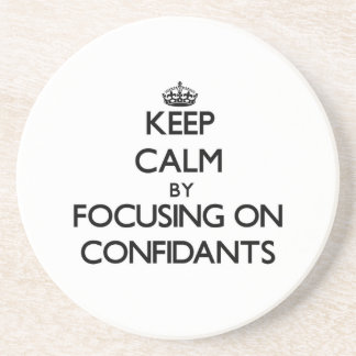 Keep Calm by focusing on Confidants Beverage Coaster
