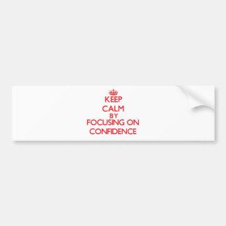 Keep Calm by focusing on Confidence Car Bumper Sticker