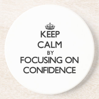 Keep Calm by focusing on Confidence Beverage Coaster