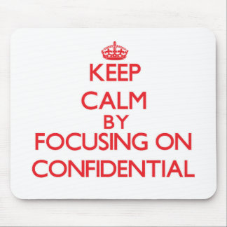 Keep Calm by focusing on Confidential Mouse Pads