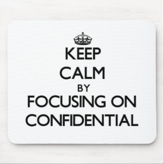 Keep Calm by focusing on Confidential Mousepads