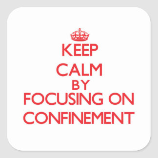 Keep Calm by focusing on Confinement Sticker