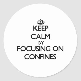 Keep Calm by focusing on Confines Round Stickers