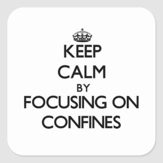 Keep Calm by focusing on Confines Square Stickers