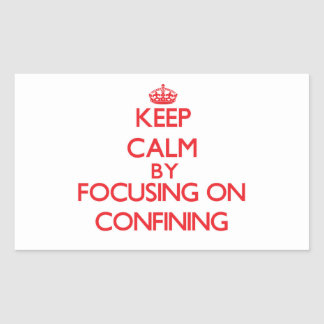 Keep Calm by focusing on Confining Rectangular Stickers