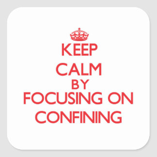Keep Calm by focusing on Confining Sticker