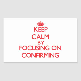 Keep Calm by focusing on Confirming Sticker
