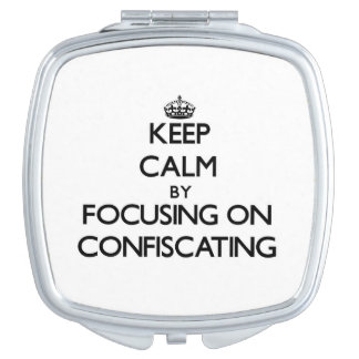Keep Calm by focusing on Confiscating Vanity Mirrors