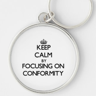 Keep Calm by focusing on Conformity Key Chains