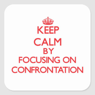 Keep Calm by focusing on Confrontation Sticker