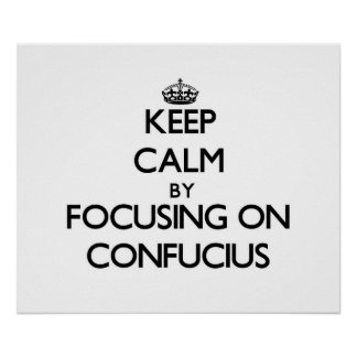 Keep Calm by focusing on Confucius Posters