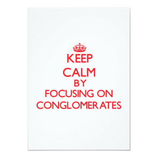 """Keep Calm by focusing on Conglomerates 5"""" X 7"""" Invitation Card"""